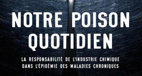 poison quotidien, la responsabilité de l'industrie chimique dans l'épidémie des maladies chroniques